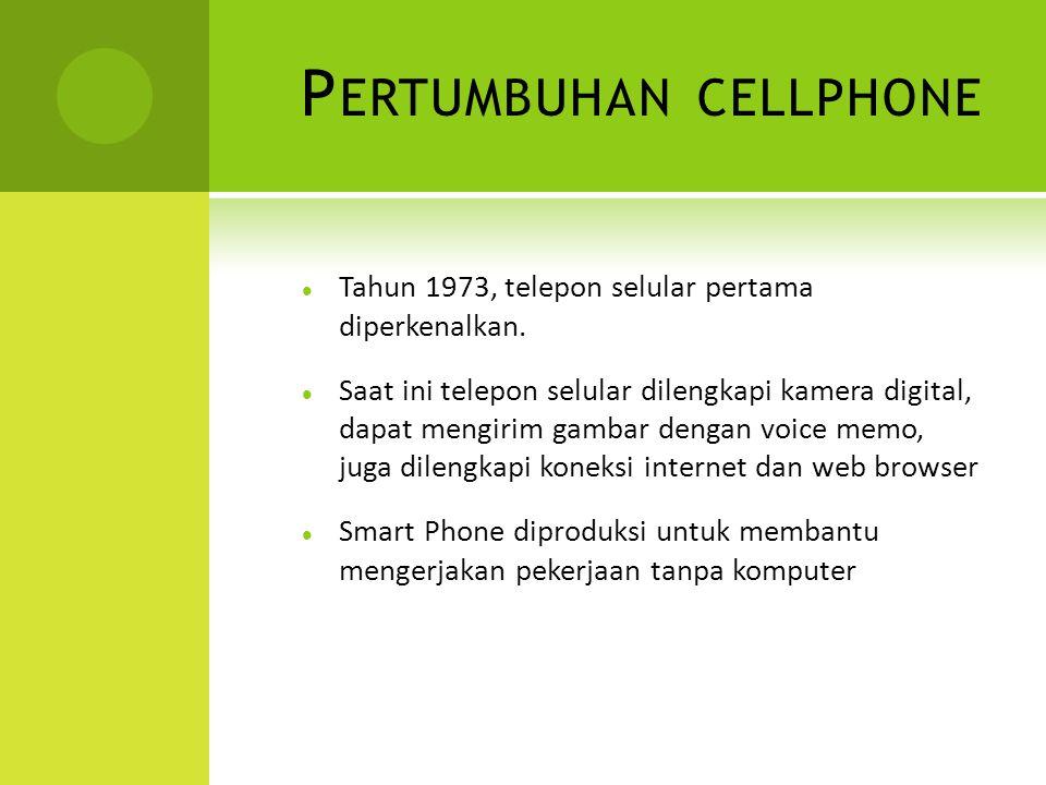 P ERTUMBUHAN CELLPHONE Tahun 1973, telepon selular pertama diperkenalkan.
