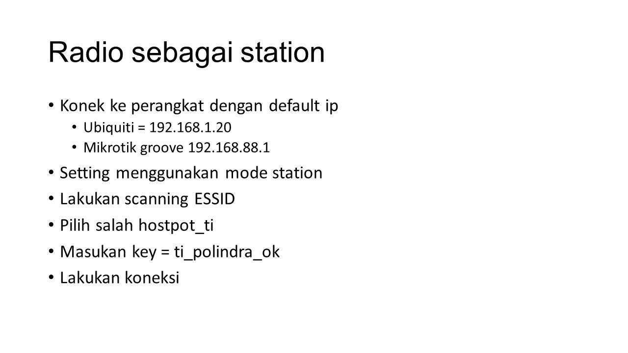 Radio sebagai station Konek ke perangkat dengan default ip Ubiquiti = 192.168.1.20 Mikrotik groove 192.168.88.1 Setting menggunakan mode station Lakuk