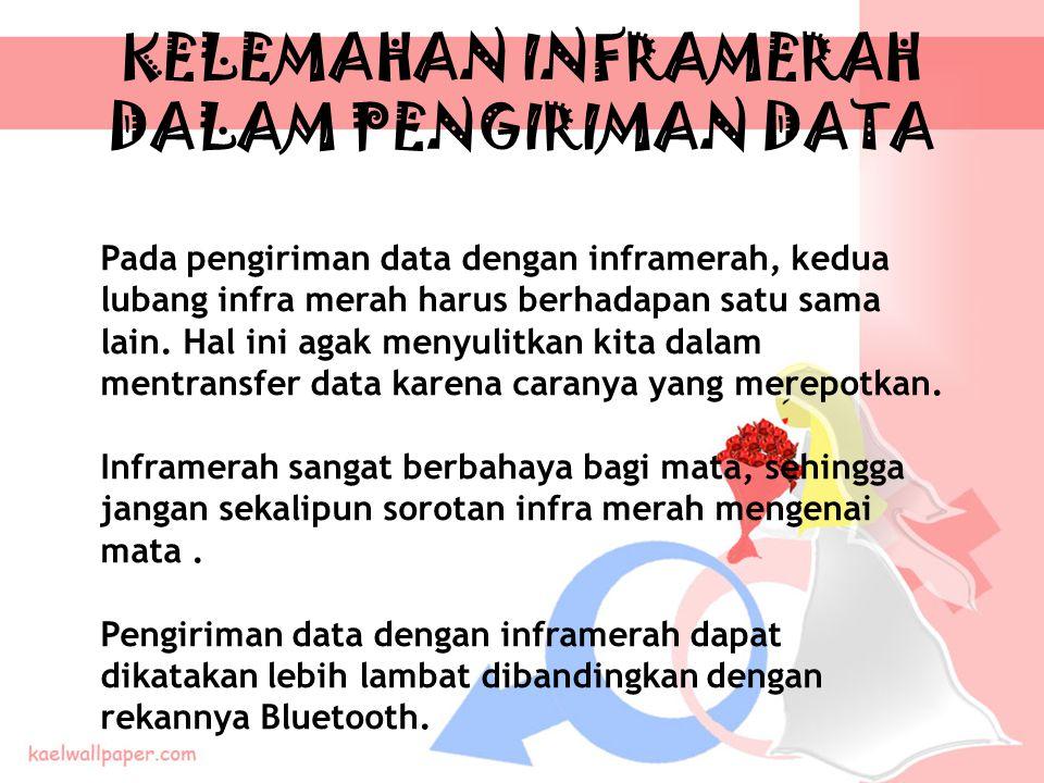 KELEMAHAN INFRAMERAH DALAM PENGIRIMAN DATA Pada pengiriman data dengan inframerah, kedua lubang infra merah harus berhadapan satu sama lain.