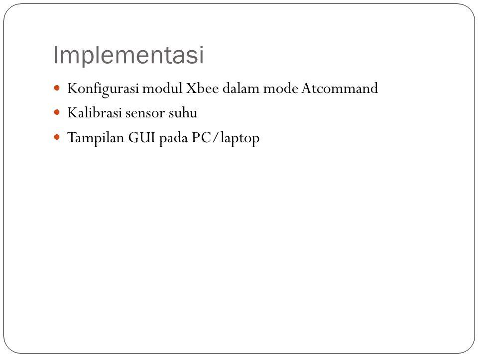Implementasi Konfigurasi modul Xbee dalam mode Atcommand Kalibrasi sensor suhu Tampilan GUI pada PC/laptop