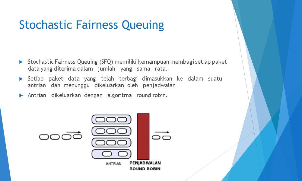 Stochastic Fairness Queuing  Stochastic Fairness Queuing (SFQ) memiliki kemampuan membagi setiap paket data yang diterima dalam jumlah yang sama rata.