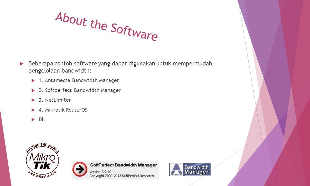 About the Software  Beberapa contoh software yang dapat digunakan untuk mempermudah pengelolaan bandwidth:  1.