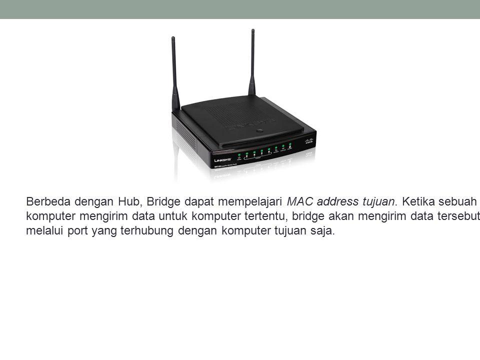 Berbeda dengan Hub, Bridge dapat mempelajari MAC address tujuan. Ketika sebuah komputer mengirim data untuk komputer tertentu, bridge akan mengirim da