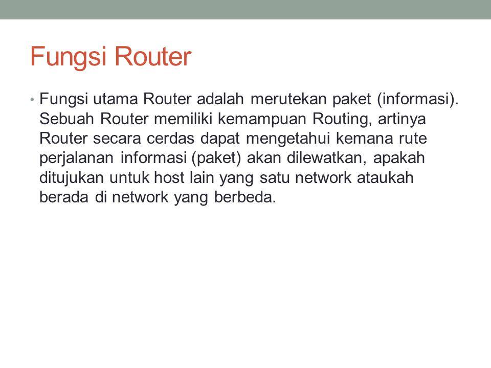Fungsi Router Fungsi utama Router adalah merutekan paket (informasi). Sebuah Router memiliki kemampuan Routing, artinya Router secara cerdas dapat men