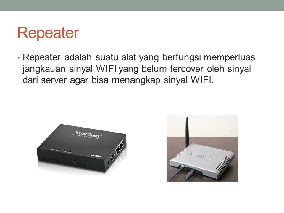 Repeater Repeater adalah suatu alat yang berfungsi memperluas jangkauan sinyal WIFI yang belum tercover oleh sinyal dari server agar bisa menangkap si