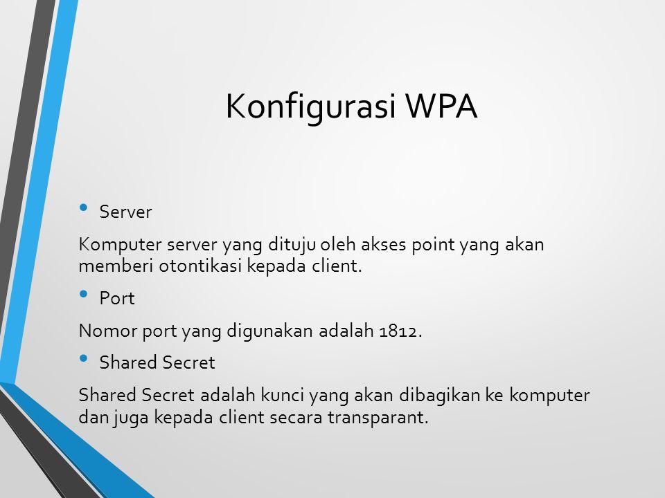 Konfigurasi WPA Server Komputer server yang dituju oleh akses point yang akan memberi otontikasi kepada client. Port Nomor port yang digunakan adalah