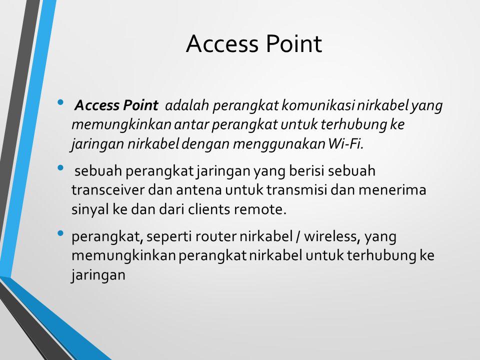 Access Point Access Point adalah perangkat komunikasi nirkabel yang memungkinkan antar perangkat untuk terhubung ke jaringan nirkabel dengan menggunakan Wi-Fi.
