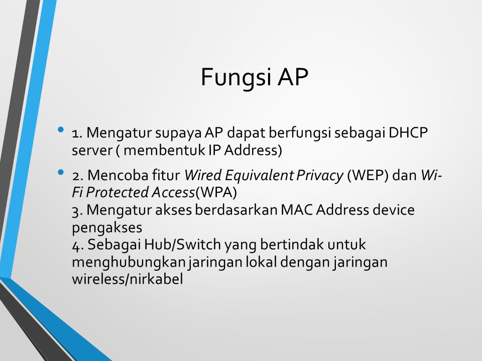 Fungsi AP 1. Mengatur supaya AP dapat berfungsi sebagai DHCP server ( membentuk IP Address) 2. Mencoba fitur Wired Equivalent Privacy (WEP) dan Wi- Fi