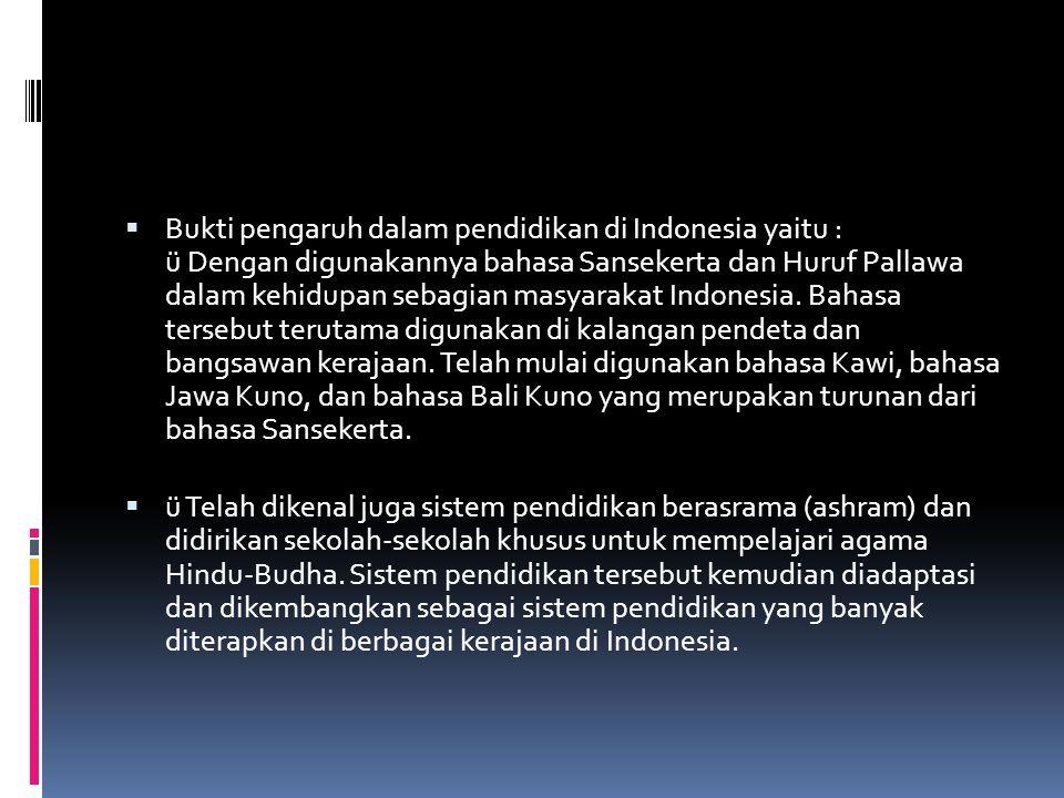  Bukti pengaruh dalam pendidikan di Indonesia yaitu : ü Dengan digunakannya bahasa Sansekerta dan Huruf Pallawa dalam kehidupan sebagian masyarakat I