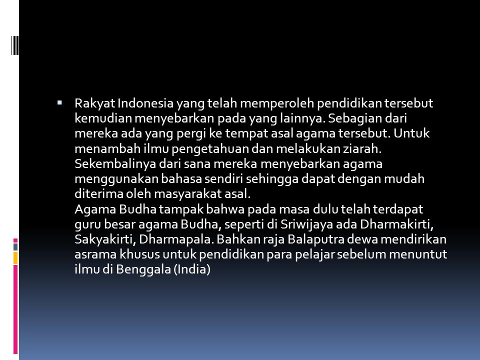  Rakyat Indonesia yang telah memperoleh pendidikan tersebut kemudian menyebarkan pada yang lainnya. Sebagian dari mereka ada yang pergi ke tempat asa
