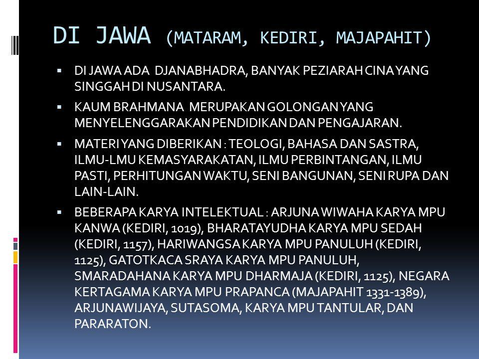 DI JAWA (MATARAM, KEDIRI, MAJAPAHIT)  DI JAWA ADA DJANABHADRA, BANYAK PEZIARAH CINA YANG SINGGAH DI NUSANTARA.  KAUM BRAHMANA MERUPAKAN GOLONGAN YAN
