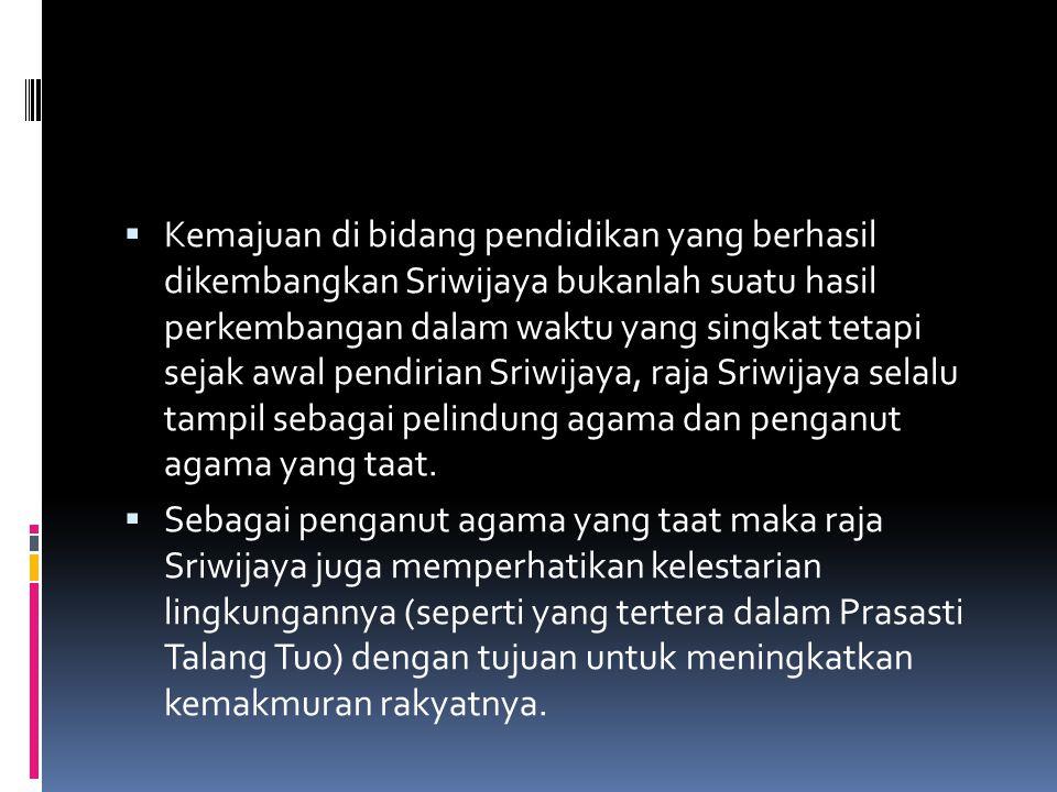  Kemajuan di bidang pendidikan yang berhasil dikembangkan Sriwijaya bukanlah suatu hasil perkembangan dalam waktu yang singkat tetapi sejak awal pend