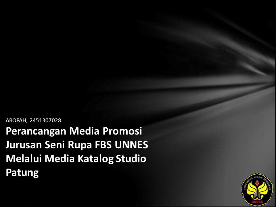 AROPAH, 2451307028 Perancangan Media Promosi Jurusan Seni Rupa FBS UNNES Melalui Media Katalog Studio Patung