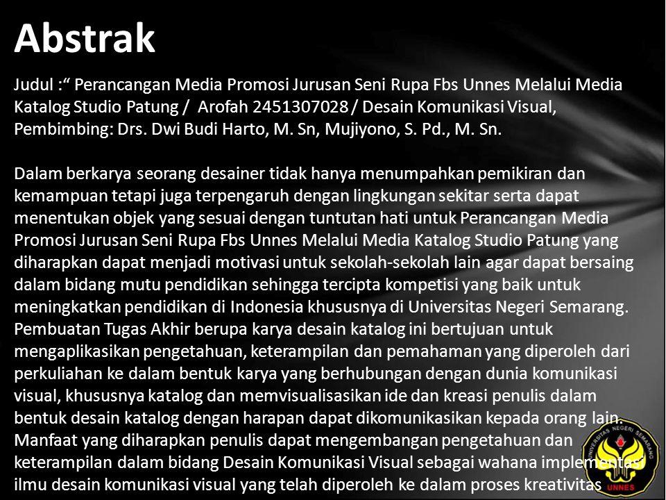 Abstrak Judul : Perancangan Media Promosi Jurusan Seni Rupa Fbs Unnes Melalui Media Katalog Studio Patung / Arofah 2451307028 / Desain Komunikasi Visual, Pembimbing: Drs.