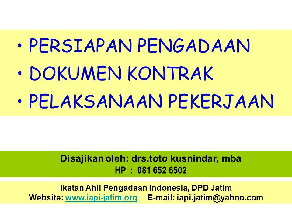 Disajikan oleh: drs.toto kusnindar, mba HP : 081 652 6502 Ikatan Ahli Pengadaan Indonesia, DPD Jatim Website: www.iapi-jatim.org E-mail: iapi.jatim@ya