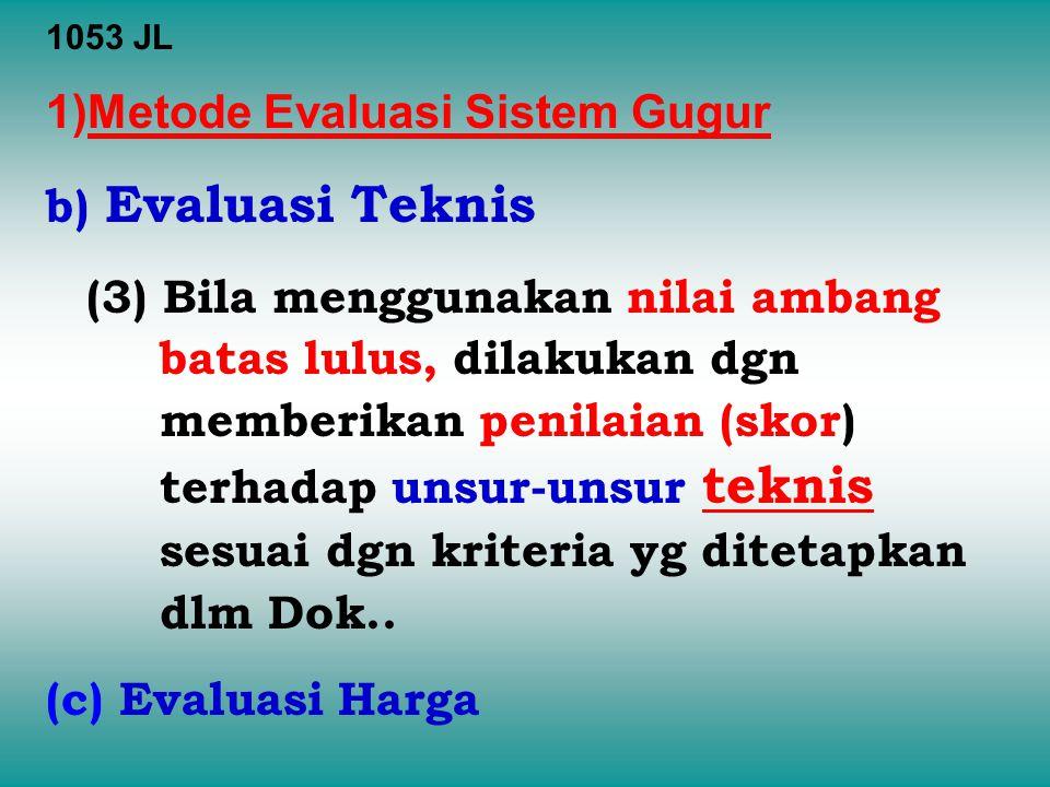 1053 JL 1)Metode Evaluasi Sistem Gugur b) Evaluasi Teknis (3) Bila menggunakan nilai ambang batas lulus, dilakukan dgn memberikan penilaian (skor) ter