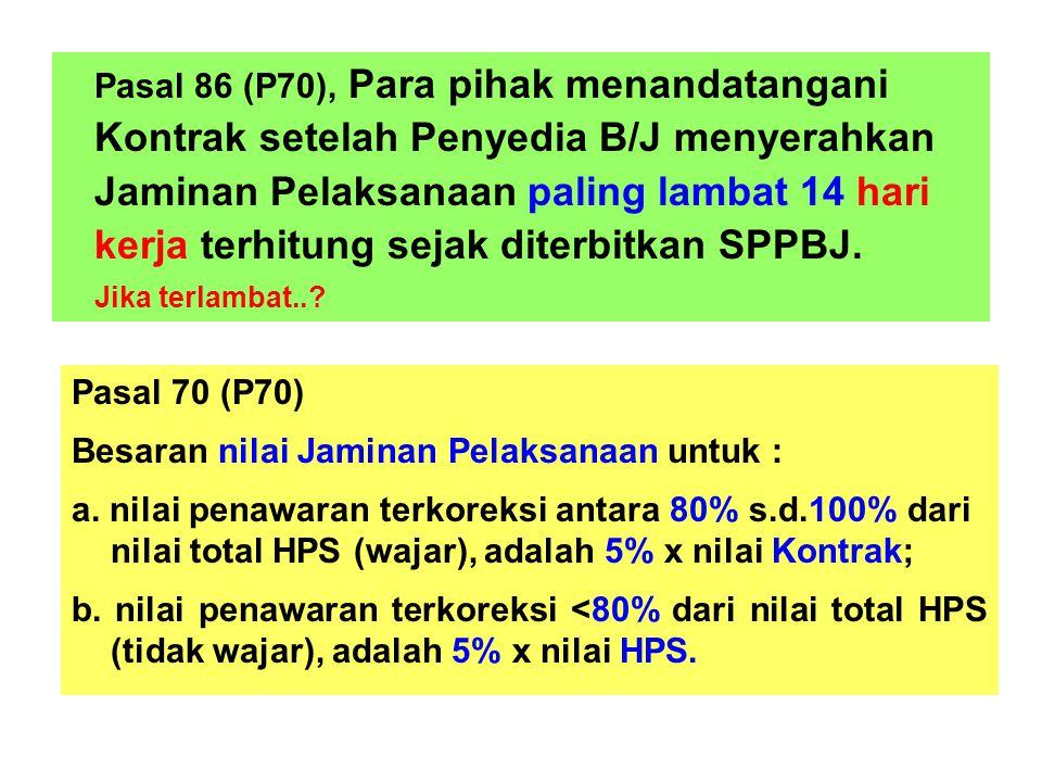 Pasal 86 (P70), Para pihak menandatangani Kontrak setelah Penyedia B/J menyerahkan Jaminan Pelaksanaan paling lambat 14 hari kerja terhitung sejak dit