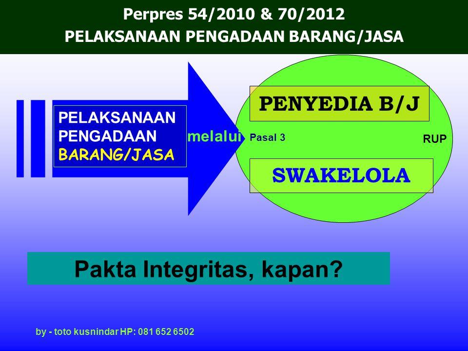 PENYEDIA B/J SWAKELOLA PELAKSANAAN PENGADAAN BARANG/JASA melalui by - toto kusnindar HP: 081 652 6502 Pasal 3 Perpres 54/2010 & 70/2012 PELAKSANAAN PE