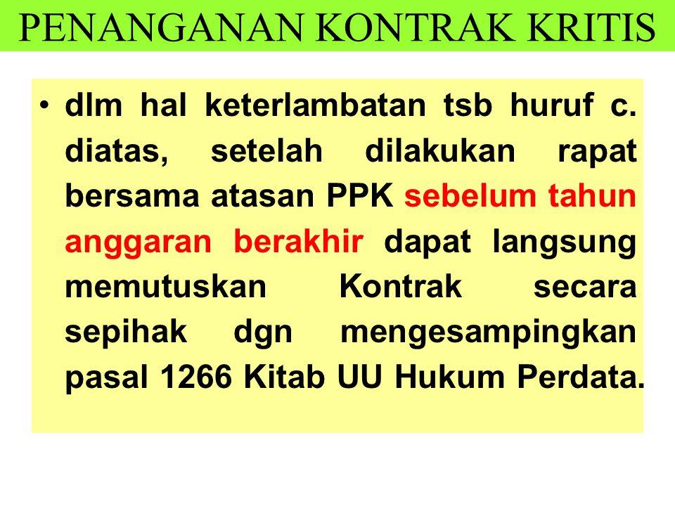 dlm hal keterlambatan tsb huruf c. diatas, setelah dilakukan rapat bersama atasan PPK sebelum tahun anggaran berakhir dapat langsung memutuskan Kontra