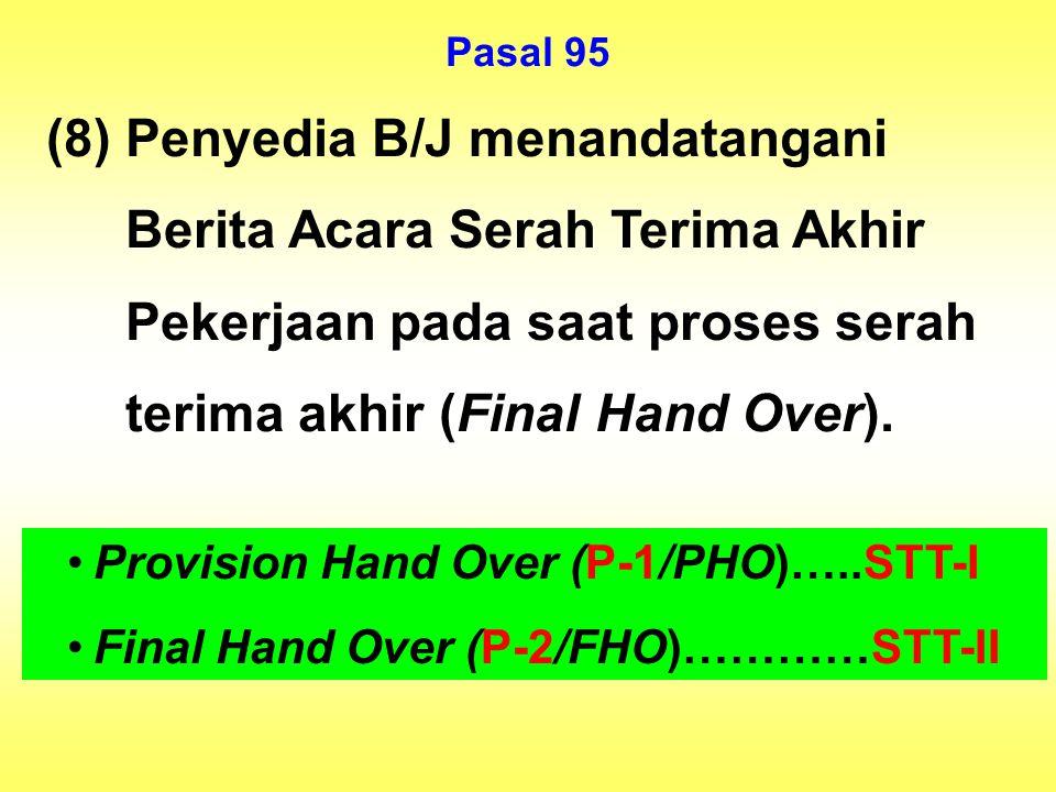 Pasal 95 (8) Penyedia B/J menandatangani Berita Acara Serah Terima Akhir Pekerjaan pada saat proses serah terima akhir (Final Hand Over). Provision Ha