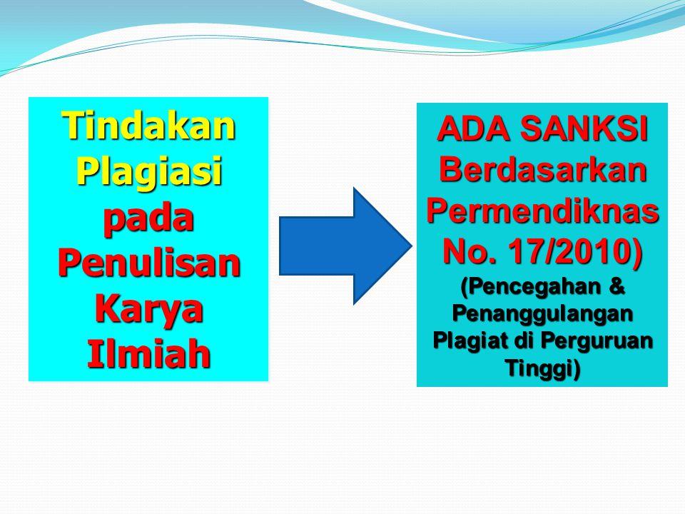 Tindakan Plagiasi pada Penulisan Karya Ilmiah ADA SANKSI Berdasarkan Permendiknas No. 17/2010) (Pencegahan & Penanggulangan Plagiat di Perguruan Tingg