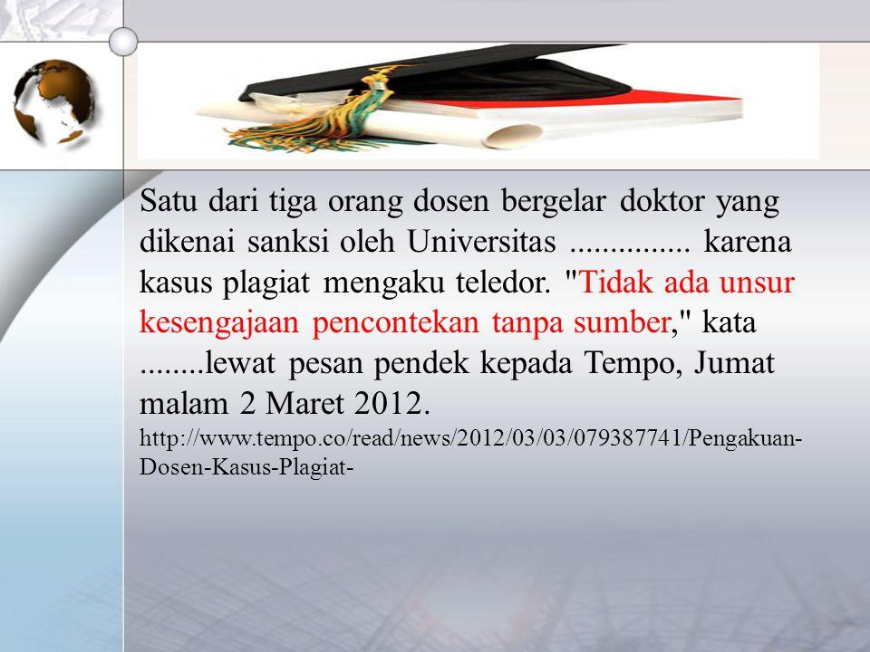 FENOMENA PLAGIASI: KASUS PELANGGARAN ETIKA KARYA ILMIAH REPUBLIKA.CO.ID, JAKARTA -- Selama setahun terakhir ini, tepatnya sepanjang 2012 hingga pertengahan 2013, lebih dari 100 dosen setingkat lektor, lektor kepala, dan guru besar, di Indonesia tertangkap melakukan plagiarisme (penjiplakan).