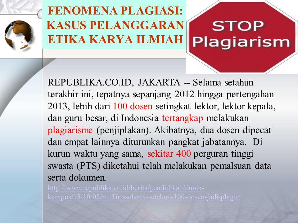 FENOMENA PLAGIASI: KASUS PELANGGARAN ETIKA KARYA ILMIAH REPUBLIKA.CO.ID, JAKARTA -- Selama setahun terakhir ini, tepatnya sepanjang 2012 hingga perten