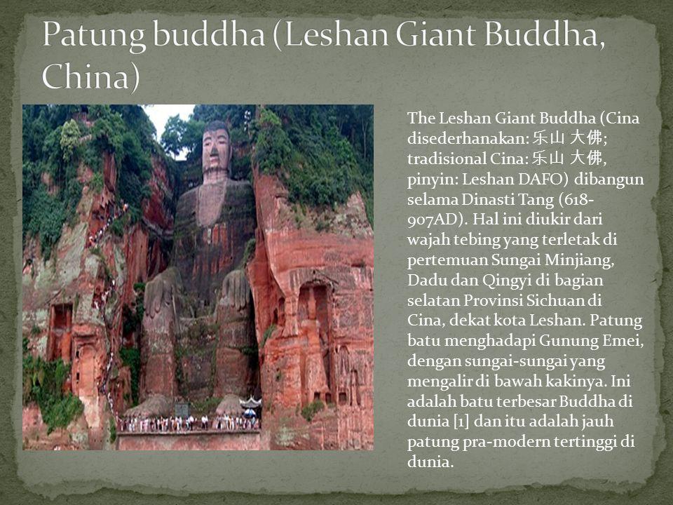 The Leshan Giant Buddha (Cina disederhanakan: 乐山 大佛 ; tradisional Cina: 乐山 大佛, pinyin: Leshan DAFO) dibangun selama Dinasti Tang (618- 907AD). Hal ini