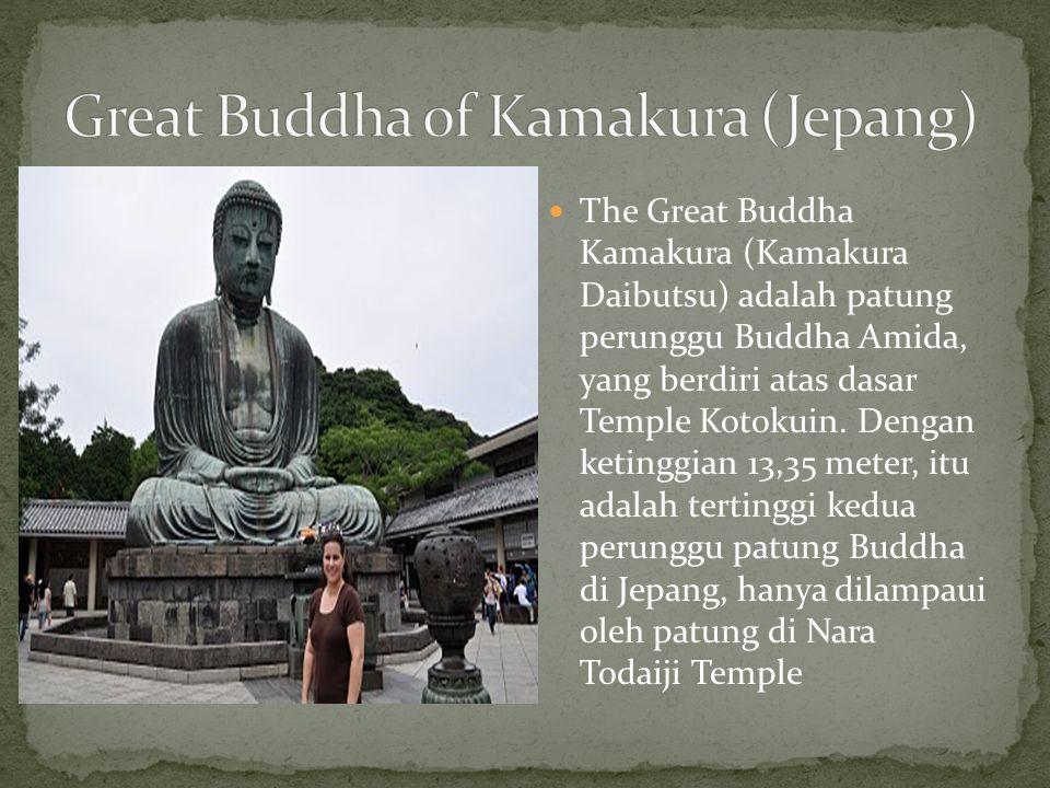 The Great Buddha Kamakura (Kamakura Daibutsu) adalah patung perunggu Buddha Amida, yang berdiri atas dasar Temple Kotokuin. Dengan ketinggian 13,35 me