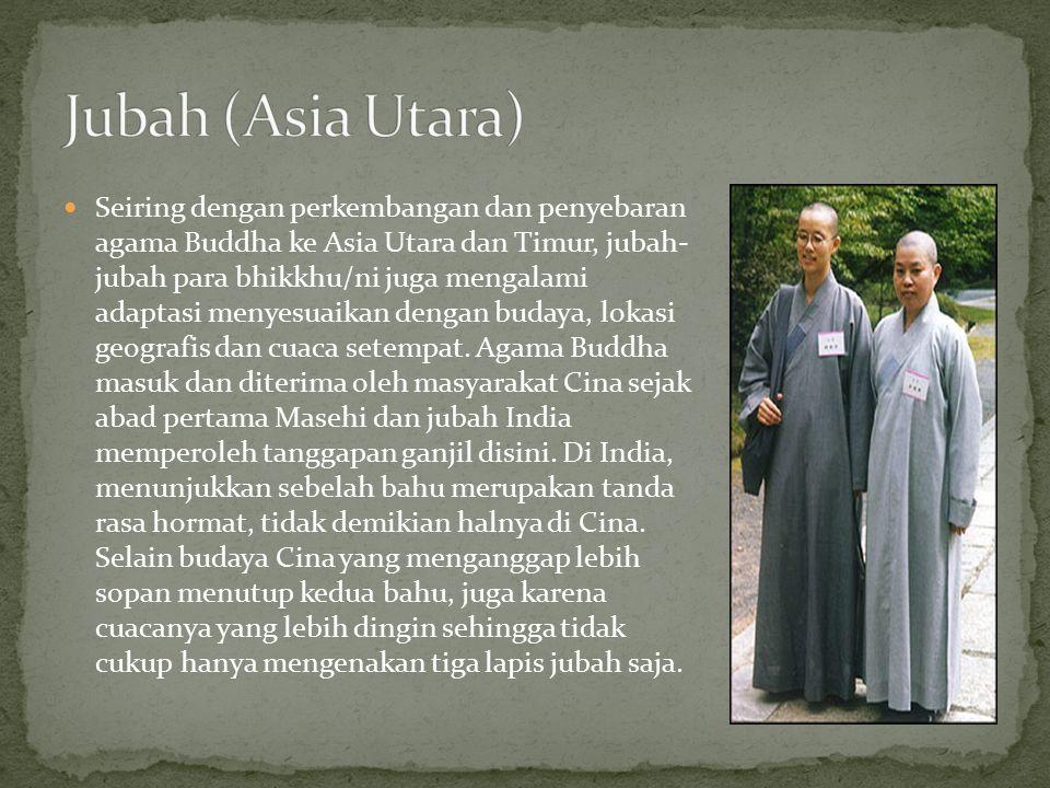Seiring dengan perkembangan dan penyebaran agama Buddha ke Asia Utara dan Timur, jubah- jubah para bhikkhu/ni juga mengalami adaptasi menyesuaikan den