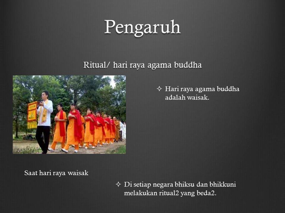 Pengaruh Ritual/ hari raya agama buddha Saat hari raya waisak  Hari raya agama buddha adalah waisak.  Di setiap negara bhiksu dan bhikkuni melakukan
