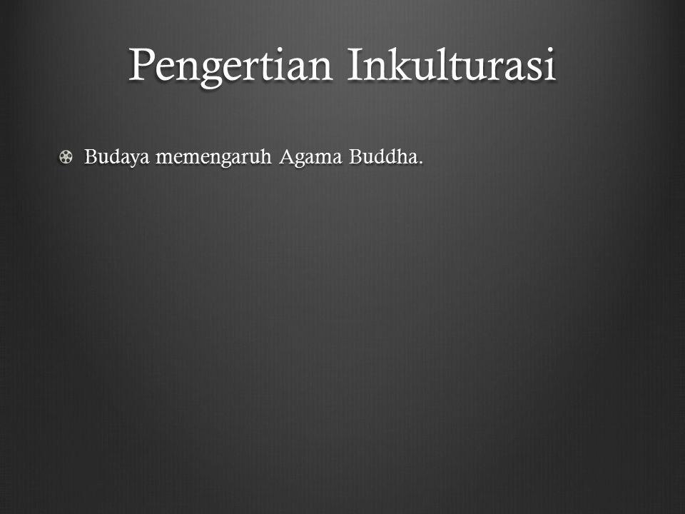 Pengertian Inkulturasi Budaya memengaruh Agama Buddha.