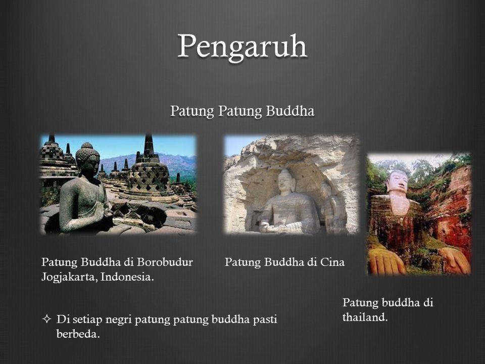 Pengaruh Patung Patung Buddha Patung Buddha di Borobudur Jogjakarta, Indonesia. Patung Buddha di Cina Patung buddha di thailand.  Di setiap negri pat