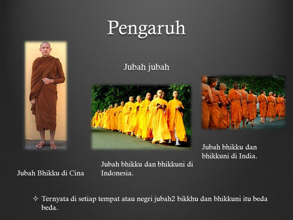 Pengaruh Jubah jubah Jubah Bhikku di Cina Jubah bhikku dan bhikkuni di Indonesia. Jubah bhikku dan bhikkuni di India.  Ternyata di setiap tempat atau
