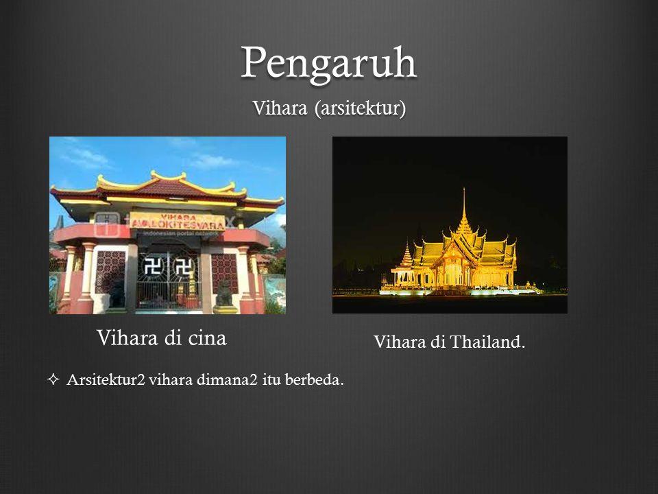 Pengaruh Vihara (arsitektur) Vihara di cina Vihara di Thailand.  Arsitektur2 vihara dimana2 itu berbeda.