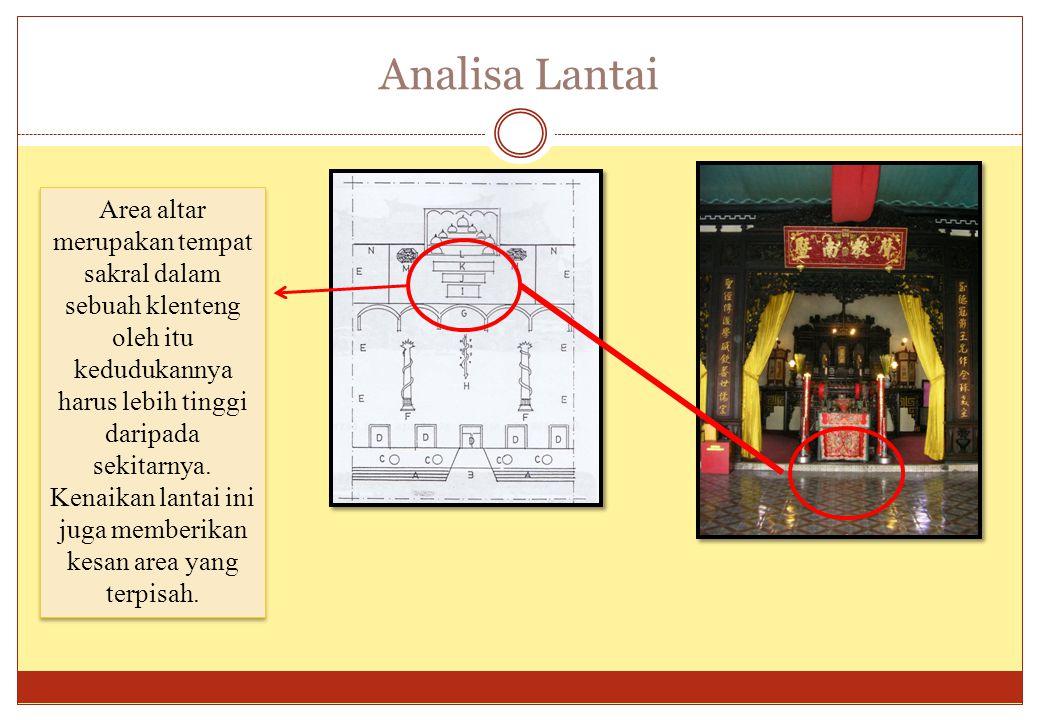 Analisa Lantai Area altar merupakan tempat sakral dalam sebuah klenteng oleh itu kedudukannya harus lebih tinggi daripada sekitarnya.