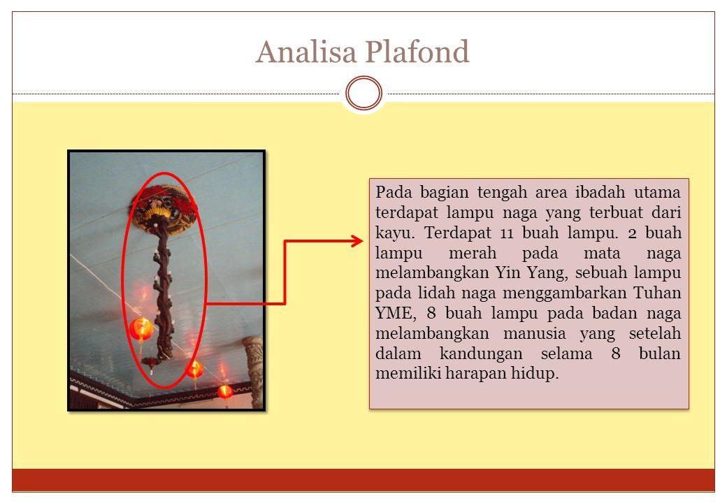 Analisa Plafond Pada bagian tengah area ibadah utama terdapat lampu naga yang terbuat dari kayu. Terdapat 11 buah lampu. 2 buah lampu merah pada mata