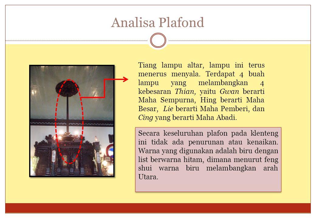 Analisa Plafond Tiang lampu altar, lampu ini terus menerus menyala. Terdapat 4 buah lampu yang melambangkan 4 kebesaran Thian, yaitu Gwan berarti Maha