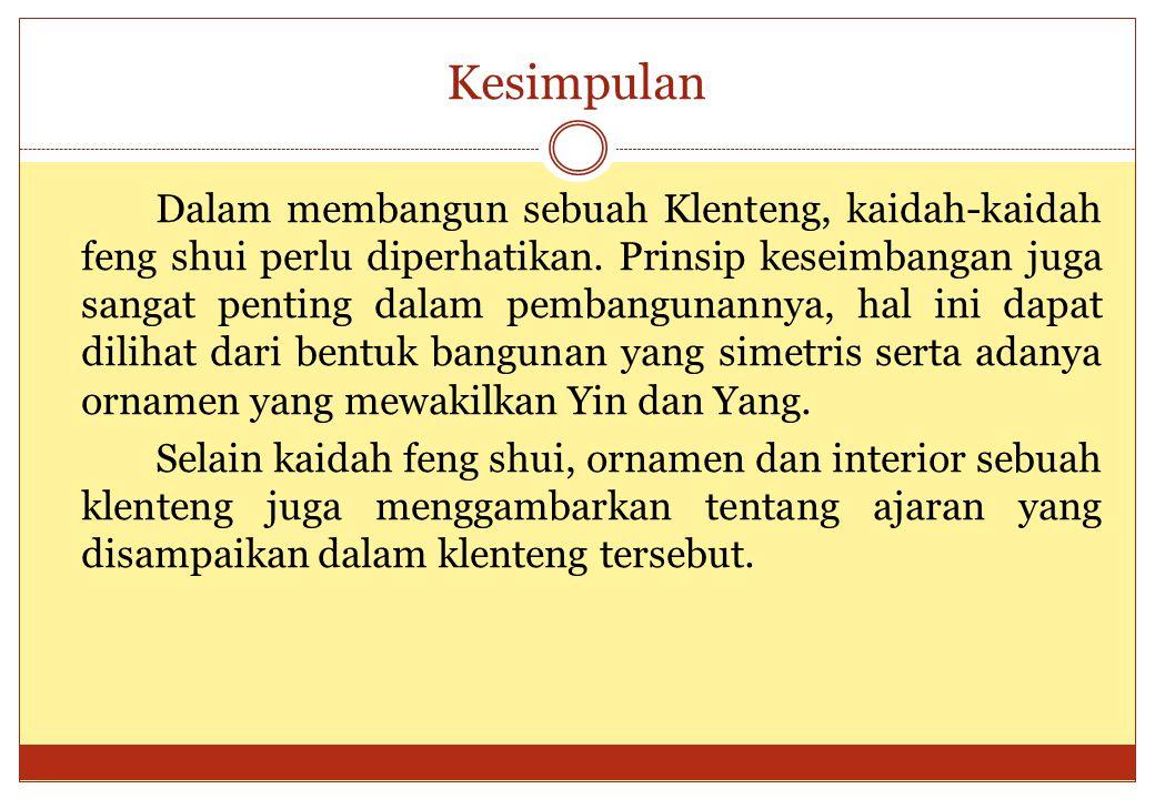Kesimpulan Dalam membangun sebuah Klenteng, kaidah-kaidah feng shui perlu diperhatikan.