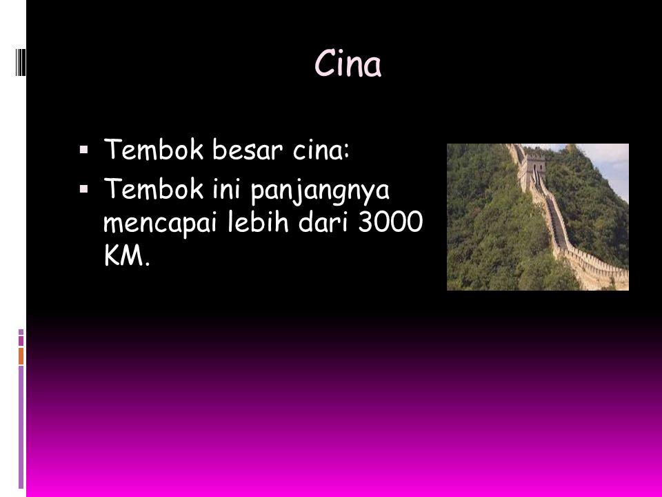 Cina  Tembok besar cina:  Tembok ini panjangnya mencapai lebih dari 3000 KM.