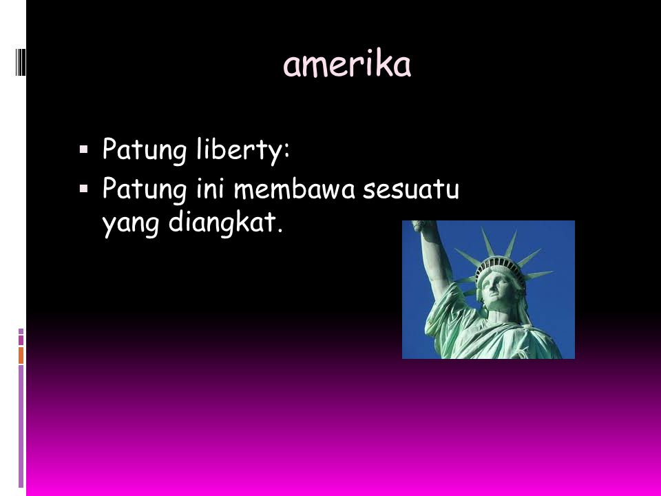 amerika  Patung liberty:  Patung ini membawa sesuatu yang diangkat.
