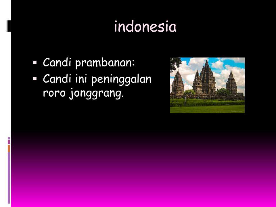 indonesia  Candi prambanan:  Candi ini peninggalan roro jonggrang.