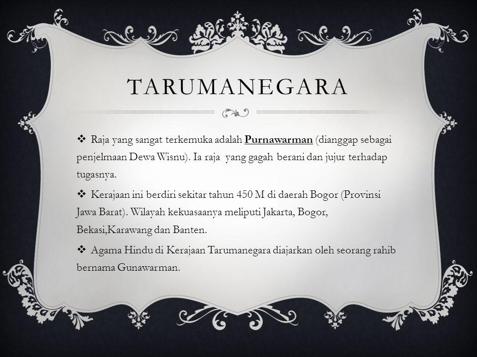 TARUMANEGARA  Raja yang sangat terkemuka adalah Purnawarman (dianggap sebagai penjelmaan Dewa Wisnu).