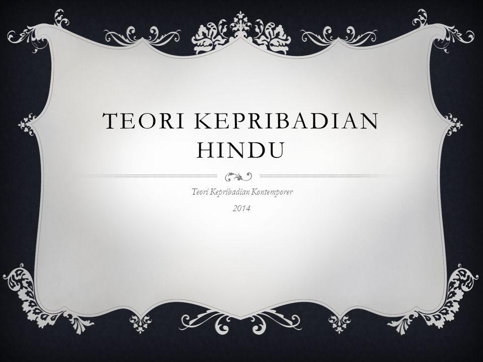 TEORI KEPRIBADIAN HINDU Teori Kepribadian Kontemporer 2014
