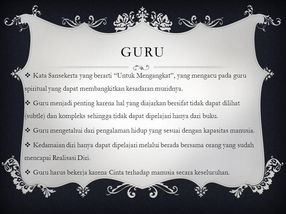 """GURU  Kata Sansekerta yang berarti """"Untuk Mengangkat"""", yang mengacu pada guru spiritual yang dapat membangkitkan kesadaran muridnya.  Guru menjadi p"""