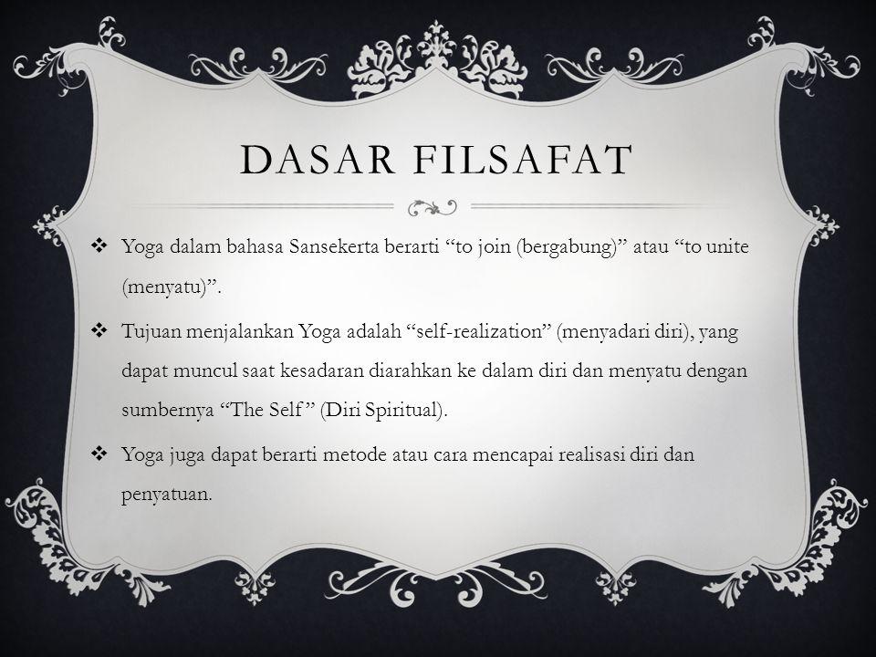 """DASAR FILSAFAT  Yoga dalam bahasa Sansekerta berarti """"to join (bergabung)"""" atau """"to unite (menyatu)"""".  Tujuan menjalankan Yoga adalah """"self-realizat"""