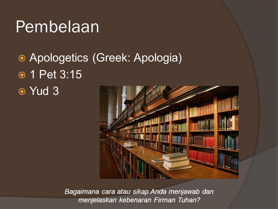 Pembelaan  Apologetics (Greek: Apologia)  1 Pet 3:15  Yud 3 Bagaimana cara atau sikap Anda menjawab dan menjelaskan kebenaran Firman Tuhan?