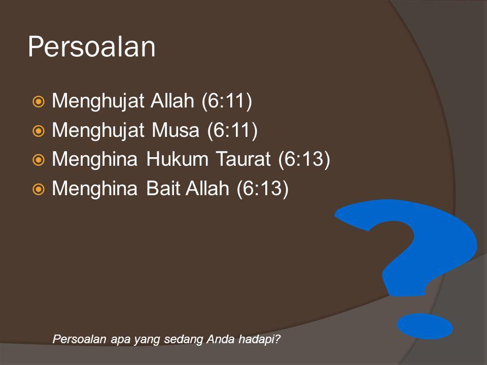 Persoalan  Menghujat Allah (6:11)  Menghujat Musa (6:11)  Menghina Hukum Taurat (6:13)  Menghina Bait Allah (6:13) Persoalan apa yang sedang Anda hadapi?