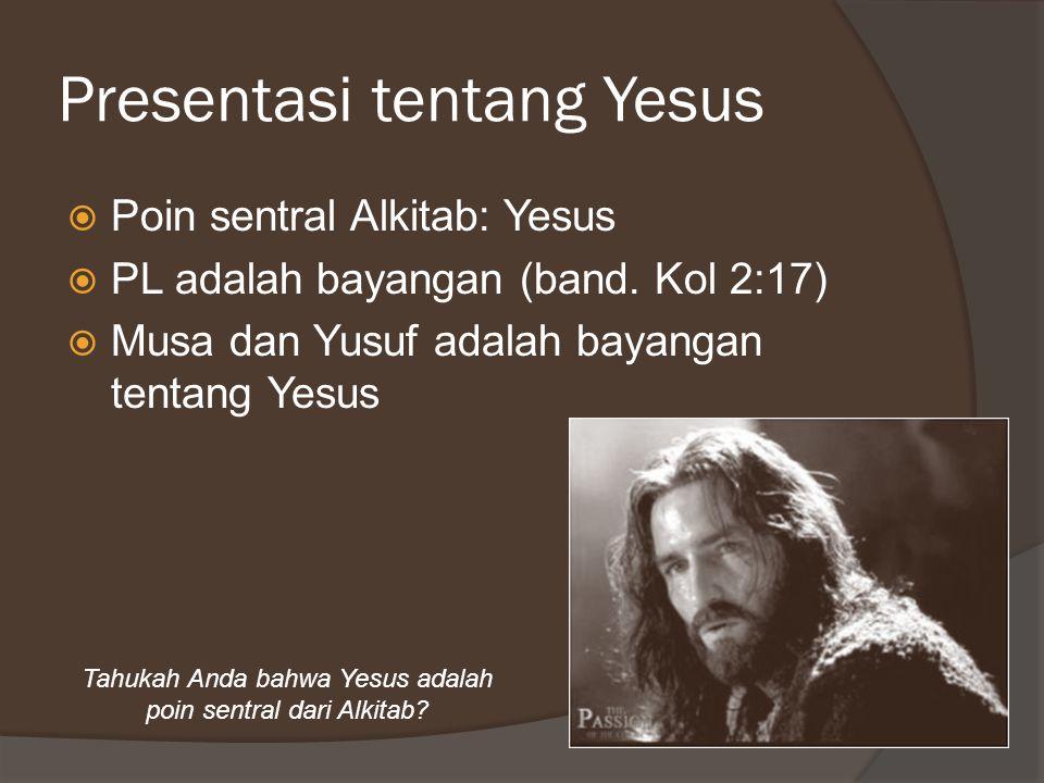 Presentasi tentang Yesus  Poin sentral Alkitab: Yesus  PL adalah bayangan (band.