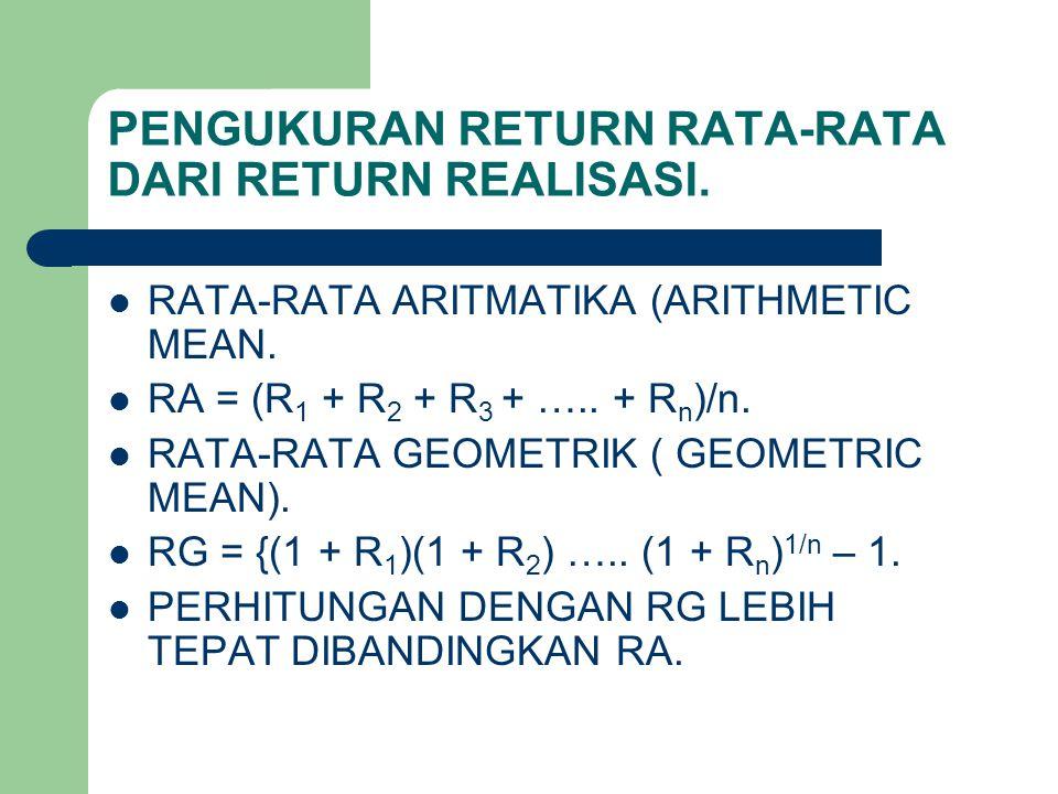 PENGUKURAN RETURN RATA-RATA DARI RETURN REALISASI. RATA-RATA ARITMATIKA (ARITHMETIC MEAN. RA = (R 1 + R 2 + R 3 + ….. + R n )/n. RATA-RATA GEOMETRIK (